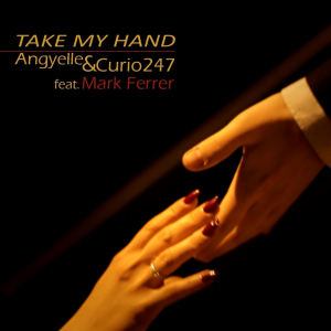 Angyelle & Curio 247 – Take My Hand (ft. Mark Ferrer)